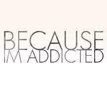 Because I'm Addicted