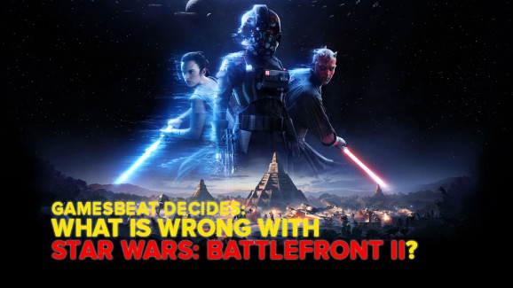 Photo of What is wrong with Star Wars: Battlefront II? GamesBeat Decides