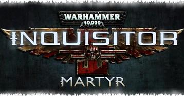 Рецензия на Warhammer 40,000: Inquisitor — Martyr