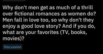 AskReddit User Explains Why Men Don't Enjoy Fictional Romances As Much